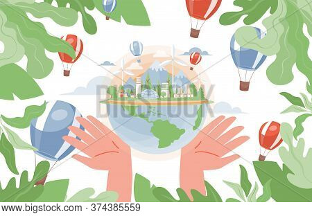 Hands Hold Globe, Nuclear Factory, Wind Turbines Vector Flat Illustration. Leaves And Air Balloons.