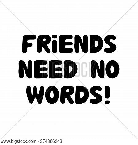 Friends Needs No Words. Cute Hand Drawn Bauble Lettering. Isolated On White Background. Vector Stock