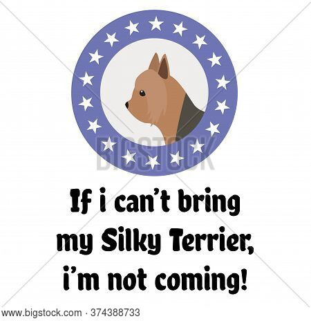 If I Can Not Bring My Silky Terrier, I Am Not Coming , Illustration On White Background