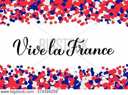 Vive La France Calligraphy Hand Lettering On Red, Blue, White Confetti Background. Long Live France