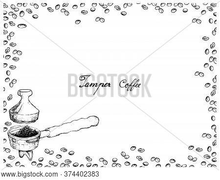 Coffee Time, Illustration Hand Drawn Sketch Of Roasted Coffee Beans With Metal Portafilter Or Filter