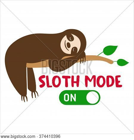 Sloth Mode On, Hand Drawn Vector Illustration With Lazy Animal Laying On The Tree Branch. Isolated E