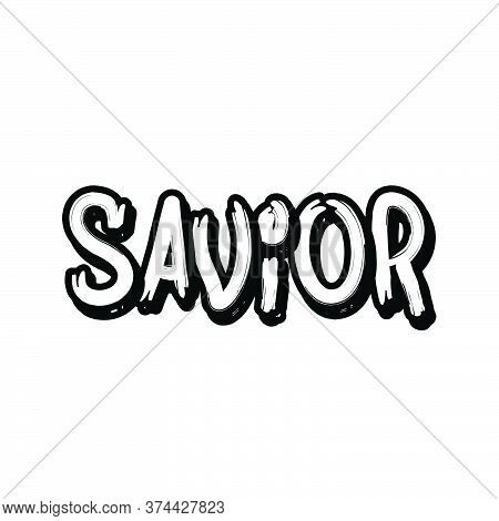 Savior, Christian Faith, Typography For Print Or Use As Poster, Card, Flyer Or T Shirt