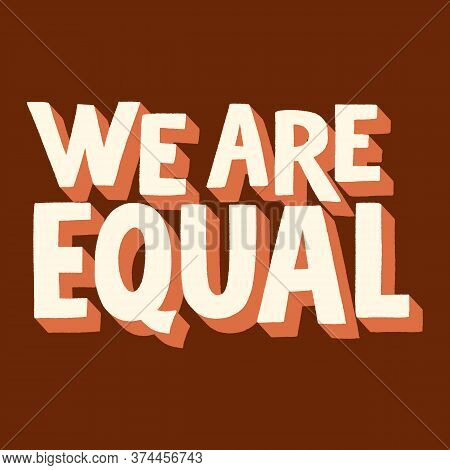 We Are Equal. Hand-drawn Lettering Quote For Support For Equal Rights Of Black People. Typography Fo