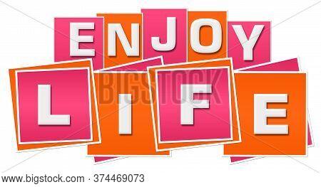 Enjoy Life Text Written Over Pink Orange Background.