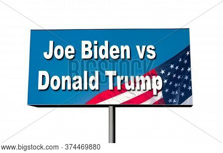 Usa, Jul 1, 2020: Us Presidential Race. The Words Joe Biden Vs Donald Trump On The Billboard On Whit