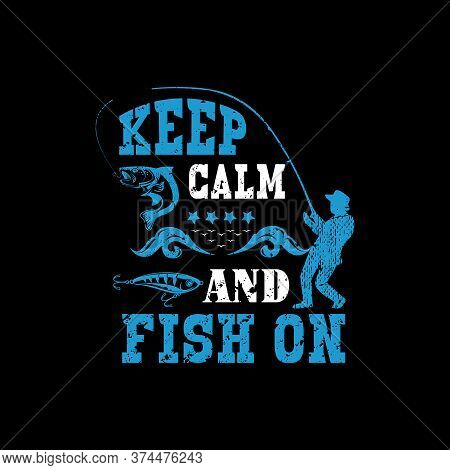 Keep Calm And Fish On - Fishing T Shirts Design,vector Graphic, Typographic Quotes.