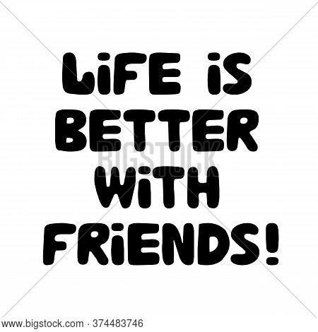 Life Is Better With Friends. Cute Hand Drawn Bauble Lettering. Isolated On White Background. Vector