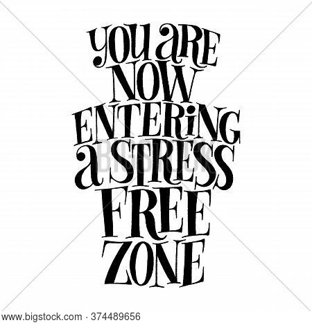 You Are Now Entering A Stress Free Zone. Hand-drawn Lettering Quote For Spa, Wellness Center. Wisdom