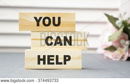 You Can Help - Phrase On Wooden Blocks With Letters, Mutual Assistance Companionship Concept