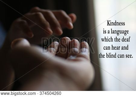 Inspirational Quote - Kindness Is A Language Which The Deaf Can Hear And The Blind Can See. With Two