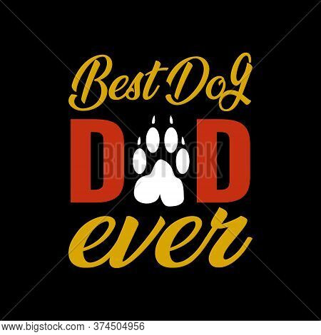 Best Dog Dad Ever -  Dad T Shirts Design,vector Graphic, Typographic Poster Or T-shirt.