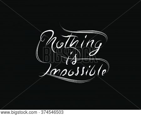 Nothing Is Imposible Lettering Text On Black Background In Vector Illustration