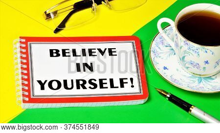 Believe In Yourself-a Text Inscription On A Notepad For Planning Future Events, Waiting For Favorabl
