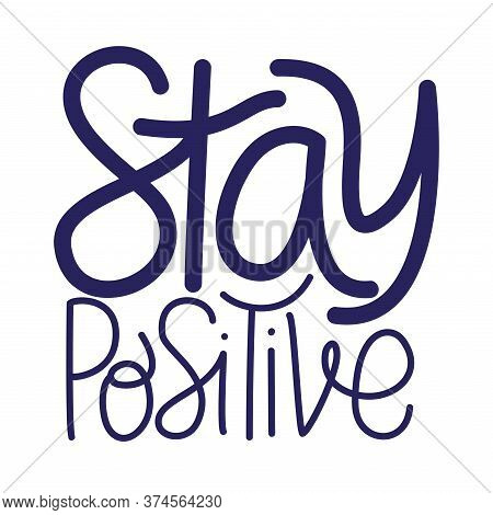 Stay Positive Text Design Of Happiness Positivity And Covid 19 Virus Theme Vector Illustration