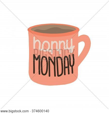 A Cup Of Coffee With Lettering Happy Monday. Funny Motivational Quote About Monday And Week Start.