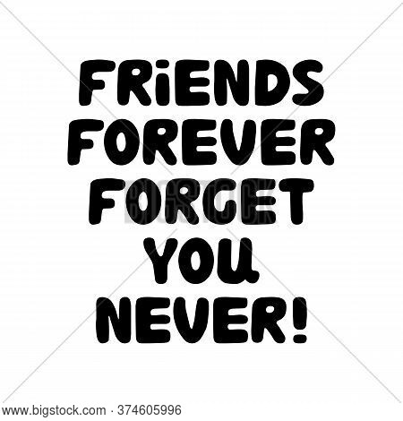 Friends Forever Forget You Never. Cute Hand Drawn Bauble Lettering. Isolated On White Background. Ve