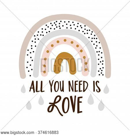 All You Need Is Love - Cute Rainbow Decoration. Little Rainbow In Scandinavian Nordic Style, Posters