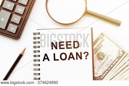 Need A Loan- Question Wtitten In Notebook. Business Photo Text Asking Him To Need Money. Expected Re
