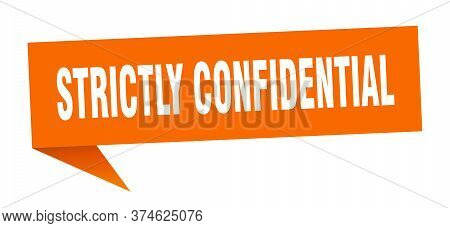 Strictly Confidential Banner. Strictly Confidential Speech Bubble. Strictly Confidential Sign