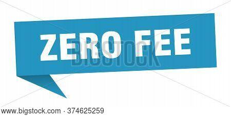 Zero Fee Speech Bubble. Zero Fee Sign. Zero Fee Banner