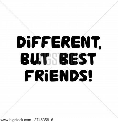 Different, But Best Friends. Different, But Best Friends. Cute Hand Drawn Bauble Lettering. Isolated