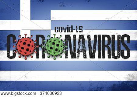 Flag Of Greece With Coronavirus Covid-19. Virus Cells Coronavirus Bacteriums Against Background Of T