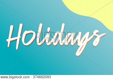 Holidays Handwritten Text On The Background Of The Sea And A Paradise Island, An Illustration For Re