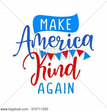 Make America Kind Again - Independence Day Usa With Motivational Text. Good For T-shirts, Happy July