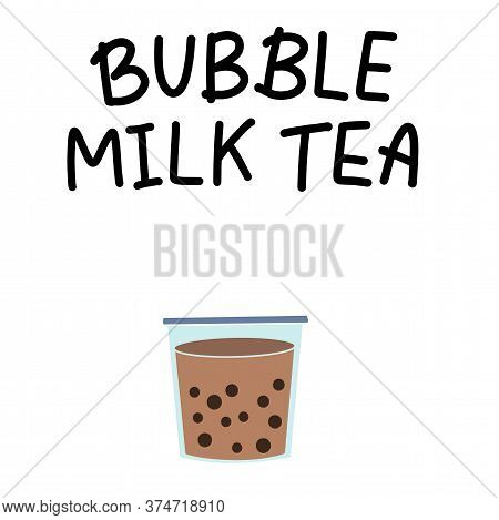 Bubble Pearl Milk Tea. Boba Refreshing Mixed Beverage. Vector Illustration With Hand Lettering For C