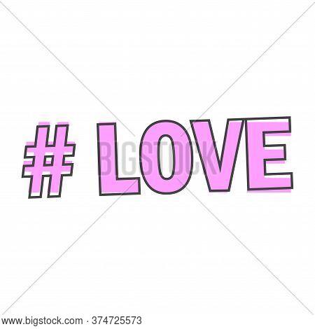 Hashtag Love Vector Icon. Symbol Of Love. Minimalist Design Cartoon Style On White Isolated Backgrou