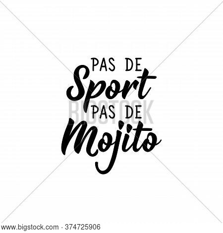 No Sport No Mojito In French. Ink Illustration. Modern Brush Calligraphy. Isolated On White Backgrou