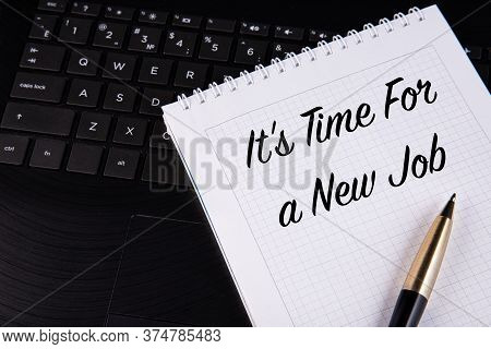 Its Time For A New Job - Written On A Notebook With A Pen.
