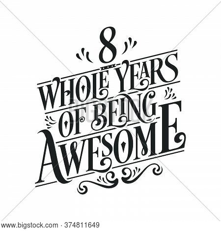 8 Years Birthday And 8 Years Wedding Anniversary Typography Design, 8 Whole Years Of Being Awesome.