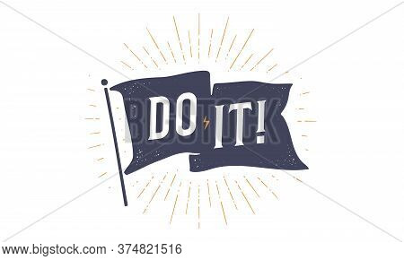 Do It. Flag Grahpic. Old Vintage Trendy Flag With Text Do It. Vintage Banner With Ribbon Flag, Vinta