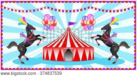 Vector Illustration Of A Circus Performance With Horses And A Circus Tent. Banner, Template, Billboa