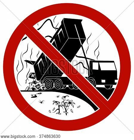 The Dump Truck Discharging Waste To The Landfill. Say No To Landfill. Prohibition Sign.