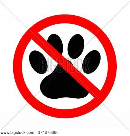 Forbidden Animal Footprint Sign On White Background. Prohibited Cat Or Dog Icon. No Pets Allowed Sig