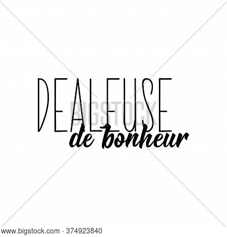 Translation From French - Happiness Dealer. Element For Flyers, T-shirt, Banner And Posters. Modern