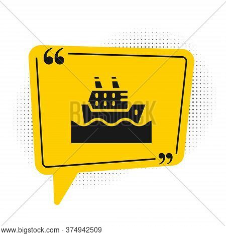 Black Cruise Ship In Ocean Icon Isolated On White Background. Cruising The World. Yellow Speech Bubb