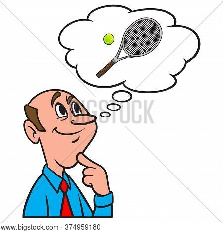 Thinking About A Tennis Ball And Racket - A Cartoon Illustration Of A Man Thinking About A Tennis Ba