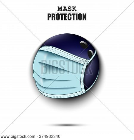 Bowling Ball With A Protection Mask. Caution! Wear Protection Mask. Risk Disease. Cancellation Of Sp