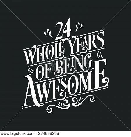 24 Years Birthday And 24 Years Wedding Anniversary Typography Design, 24 Whole Years Of Being Awesom