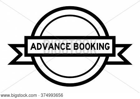 Vintage Black Color Round Label Banner With Word Advance Booking On White Background