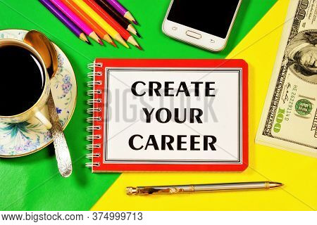 Create Your Career-writing Text On A Notepad Planning Promising Goals In The Future, Searching For N