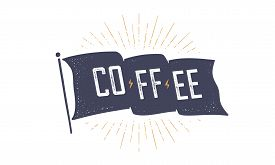 Coffee. Flag Grahpic. Old Vintage Trendy Flag With Text Coffee. Vintage Banner With Ribbon Flag, Vin