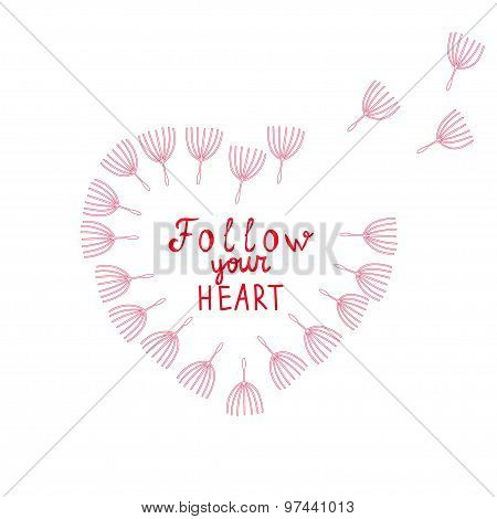 Follow your heart Motivational words Red heart shape frame Dandelion seeds Inspiration quote