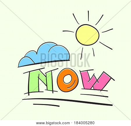 Text NOW with sun and cloud. Time for change concept. Inspirational vector illustration. Cartoon style hand lettering word now.
