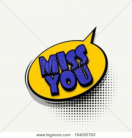 Lettering miss you. Comics book balloon. Bubble icon speech phrase. Cartoon font label tag expression. Comic text sound effects. Sounds vector illustration.