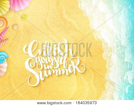 vector hand lettering summer inspirational phrase - enrich yourself in summer - with seashells on top view sea surf background.